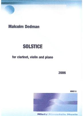 Picture of Sheet music  by Malcolm Dedman. Solstice is a trio for clarinet, violin and piano, written in 2006, and lasts around 5 minutes.