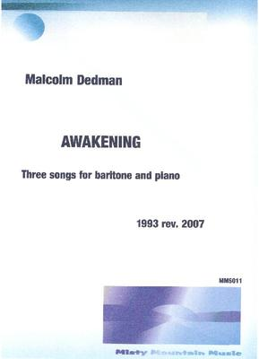 Picture of Sheet music  by Malcolm Dedman. 'Awakening' is a cycle of three songs, written in 1993, for baritone or mezzo-soprano and piano.  This is the revised 2007 edition