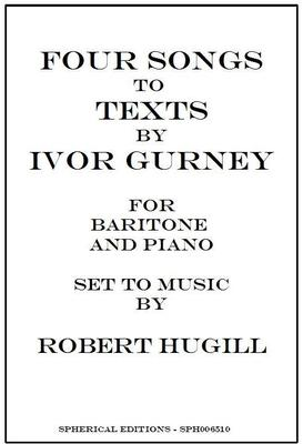Picture of Sheet music  for baritone and piano. Four moving poems by Ivor Gurney (Song, Requiem, To His Love, Song and Pain) set by Robert Hugill, two of the songs were short-listed in the 2007 English Poetry and Song Society's Ivor Gurney Competition.