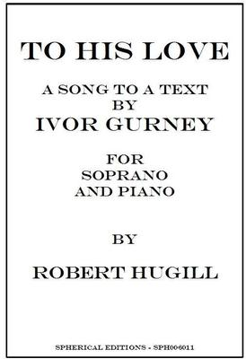 Picture of Sheet music  for soprano and piano. Ivor Gurney's poem which celebrates both his love of countryside and shattered friendships. Robert Hugill's setting came 2nd in the English Poetry and Song Society's 2007 Ivor Gurney competition.