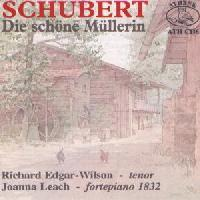 Picture of CD of Die Schone Mullerin by Schubert for tenor voice, sung by Richard Edgar-Wilson, accompanied on square piano by Joanna Leach
