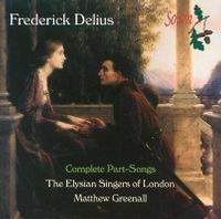 Picture of Frederick Delius - The Complete Part-Songs, performed by the Elysian Singers of London, Matthew Greenall, Conductor, Stephen Douse, Tenor, Andrew Ball, Piano
