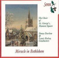 Picture of Miracle in Bethlehem - an Anthology of traditional Christmas Carols performed by the Choir of St Georges, Hanover Square, Denys Darlow, Louis Halsey, conductors
