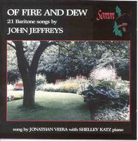 Picture of Of Fire And Dew - 21 Baritone Songs by John Jeffreys, performed by Jonathan Veira, baritone, Shelley Katz, piano