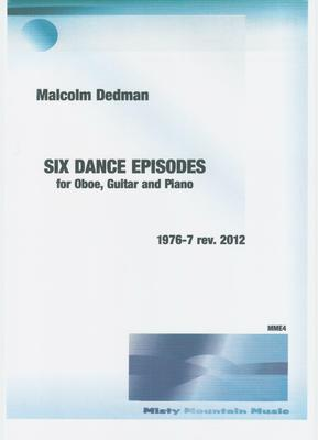 Picture of Sheet music  by Malcolm Dedman. Six Dance Episodes is an attractive set of pieces that may be choreographed. It is for oboe, guitar and piano. Score and a set of parts are included.