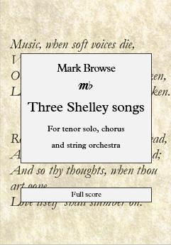 Picture of Sheet music  by Mark Browse. A setting of three poems by Percy Bysshe Shelley, for tenor solo, chorus and string orchestra