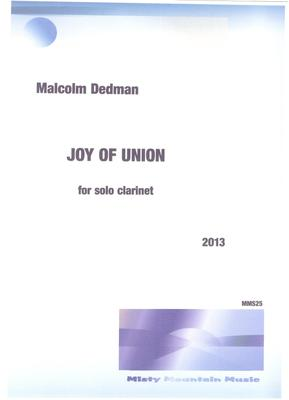 Picture of Sheet music  by Malcolm Dedman. Joy of Union is a short clarinet solo. Although requiring skill to perform, it is an excellent test piece and enjoyable to play and to listen.