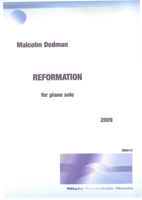 Picture of Sheet music  by Malcolm Dedman. Reformation is a substantial piano solo and refers to much needed positive changes to the world of humanity. A challenging piece to play, but with a strong message.