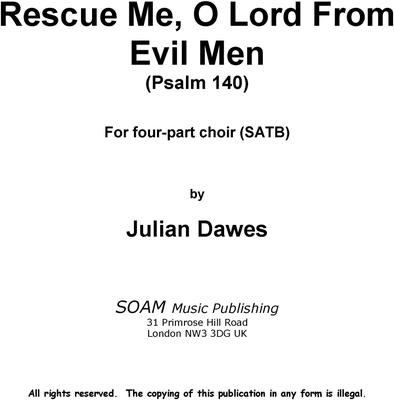 Picture of Sheet music  for chapel choir and piano by Julian Dawes. Rescue me, O Lord from evil men is a setting of Psalm 140 for four part chorus (SATB) and piano