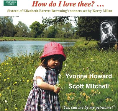 """Picture of This is the fourth of 16 settings from the CD """"How do I love thee? ..."""" recorded by Yvonne Howard and Scott Mitchell.  The words are all beautiful love sonnets for Robert Browning by Elizabeth Barrett."""