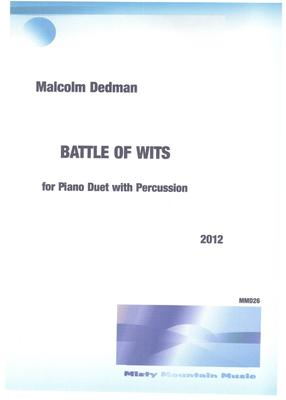 Picture of Sheet music  by Malcolm Dedman. 'Battle of Wits' is a dramatic piece for piano duet with percussion. The drama represents an argument that gets very heated, but subsides at the end.
