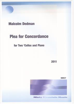 Picture of Sheet music  by Malcolm Dedman. Plea for Concordance is for two cellos and piano. It was inspired by the current events in Northern African and Middle Eastern countries which, for various political reasons, are experiencing disunity and unrest.  It includes a 'reconciliation theme' that is presented in different forms in each of the three movements.