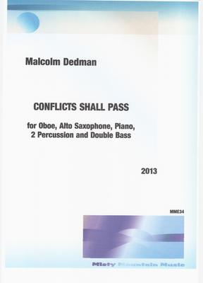 Picture of Sheet music  for oboe, alto sax, piano, double bass, percussion and percussion by Malcolm Dedman. Written for six players, 'Conflicts Shall Pass' suggests many conflicts in life, with eventual resolution.