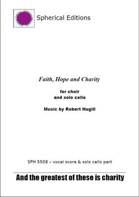 Picture of Arrangement for cello and choir of Robert Hugill's inspiring solo motet Faith, Hope and Charity. The cello sings the high solo line with its long cantilena whilst the choir provides a lyrical accompaniment.