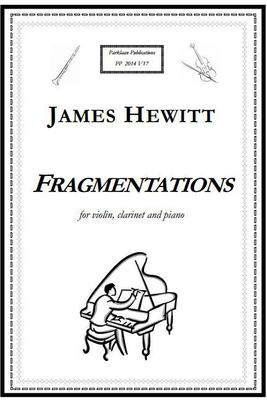 Picture of Sheet music  for violin, clarinet and piano by James Hewitt. Fragmentations is a musical journey from a fragmentary pointillist texture to lyrical lines; but attempts at reaching a lyrical resolution are thwarted.