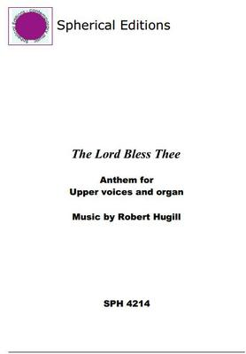 Picture of Sheet music  by Robert Hugill. Setting of the blessing, 'The Lord bless thee, the Lord keep thee' for two part upper voices (womens voices or children) and organ.