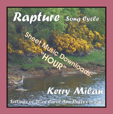 "Picture of Sheet music  for female vocal and piano by Carol Ann Duffy and Kerry Milan. Rapture Song Cycle for Female Voice and Pianoforte: 20 settings of the poetry of Carol Ann Duffy. Range: C4 to B5 with ossia.  4: Hour  (7th of 52) - time is measured, slowed. ""Time hates love,"""