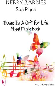 Picture of Sheet music  by Kerry Barnes. The Complete Piano Sheet Music Book to accompany the CD 'Music is a Gift for Life'......14 beautiful piano pieces to treasure. Moderate difficulty. Very playable.