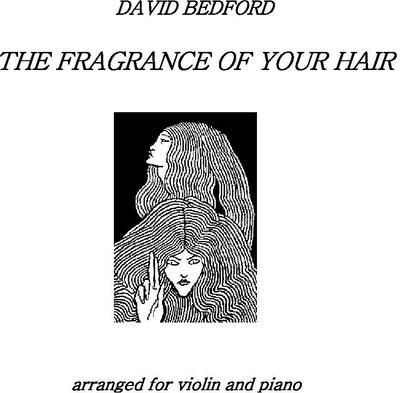 Picture of Sheet music  by David Bedford. 'The Fragrance of Your Hair' for violin and piano.