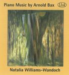 Picture of Premier recording: a collection on CD of all previously unrecorded solo piano music by Arnold Bax, performed by Natalia Williams-Wandoch.