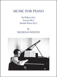 Picture of **Offered for a limited period at the special discounted price of £9.50**, Music for Piano, consists of 6 Waltzes, Op.1; Toccata Op.2 and Spanish Dance Op.3 by Nicholas Wilton.