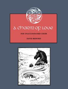 Picture of Sheet music  for soprano, alto, tenor and bass. A Charm of Love is a choral piece by David Bedford with text from Carmina Gadelica, a collection of prayers and charms from the highlands of Scotland.