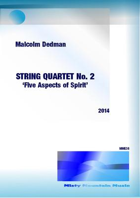 Picture of Sheet music  for violin, violin, viola and cello by Malcolm Dedman. My second String Quartet was written in 2014. It is in five separate movements and lasts around 24 minutes. It is a reflection of five aspects of Spirit from vegetable, through human to the Holy Spirit.
