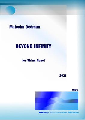 Picture of Sheet music  for violin, violin, violin, violin, viola, viola, cello, cello and double bass by Malcolm Dedman. 'Beyond Infinity' is for string nonet and is a meditation on the vastness of the physical and non-physical universe.