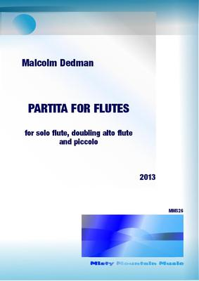 Picture of Sheet music  by Malcolm Dedman. This Partita is an attractive four movement piece, for flute solo, doubling alto flute and piccolo.